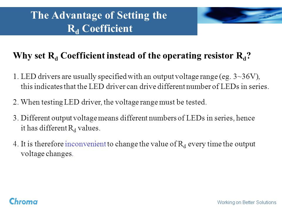 Working on Better Solutions The Advantage of Setting the R d Coefficient Why set R d Coefficient instead of the operating resistor R d ? 1. LED driver
