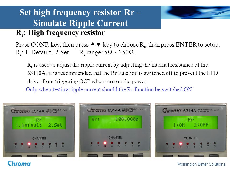 Working on Better Solutions R r : High frequency resistor Press CONF. key, then press key to choose R r, then press ENTER to setup. R r : 1. Default.