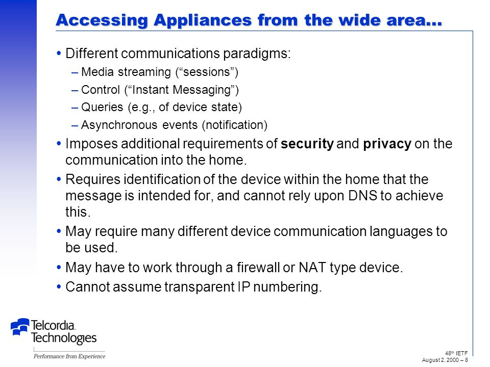48 th IETF August 2, 2000 – 7 Issues accessing into the home… What protocol Should I use to communicate with the Appliance.