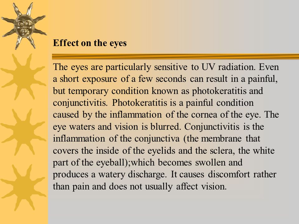 Effect on the eyes The eyes are particularly sensitive to UV radiation.
