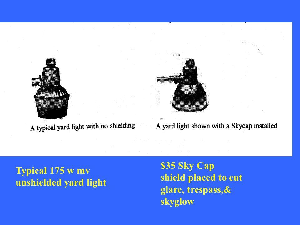 Typical 175 w mv unshielded yard light $35 Sky Cap shield placed to cut glare, trespass,& skyglow
