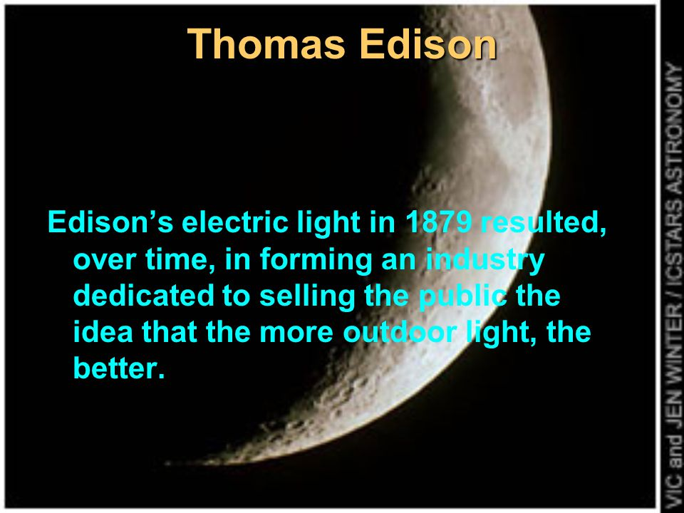 Thomas Edison Edisons electric light in 1879 resulted, over time, in forming an industry dedicated to selling the public the idea that the more outdoo