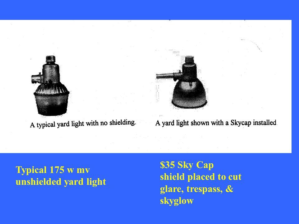 Typical 175 w mv unshielded yard light $35 Sky Cap shield placed to cut glare, trespass, & skyglow