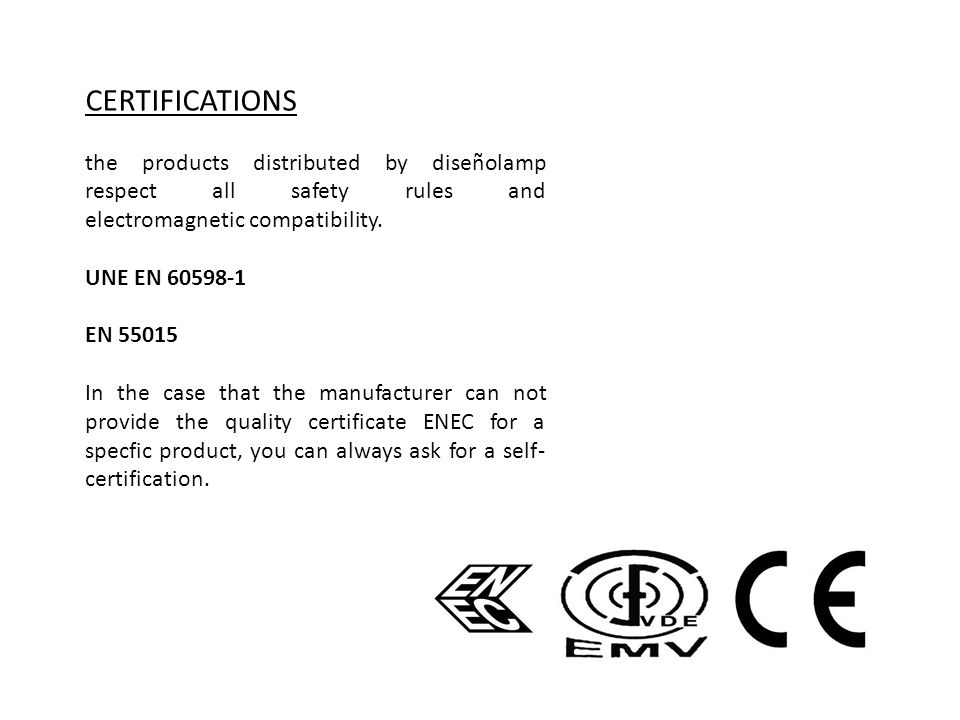 CERTIFICATIONS the products distributed by diseñolamp respect all safety rules and electromagnetic compatibility.