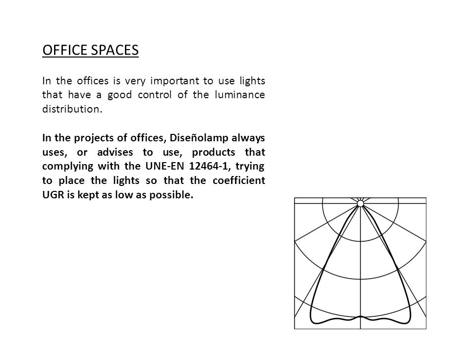 OFFICE SPACES In the offices is very important to use lights that have a good control of the luminance distribution.
