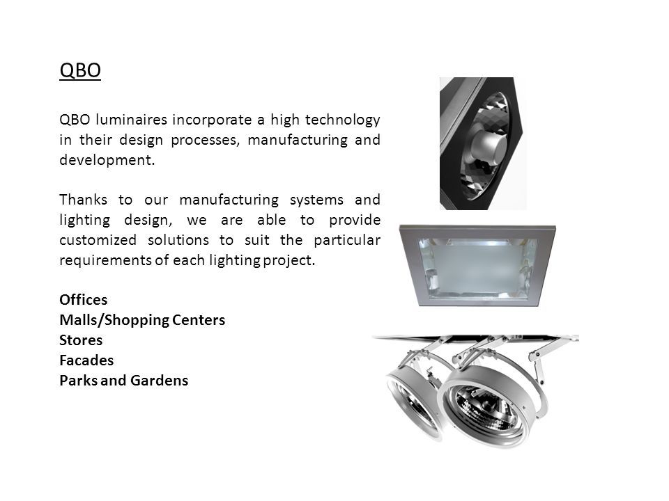 QBO QBO luminaires incorporate a high technology in their design processes, manufacturing and development.