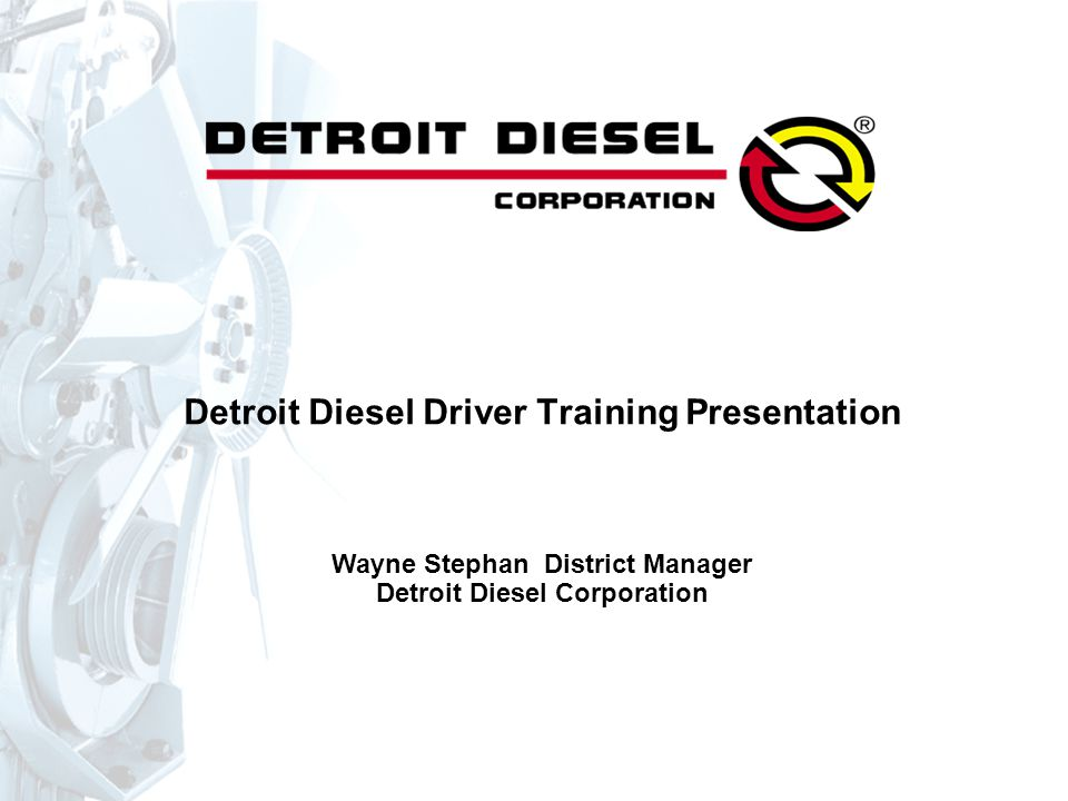 Detroit Diesel Driver Training Presentation Wayne Stephan District Manager Detroit Diesel Corporation