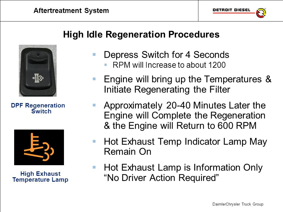 DaimlerChrysler Truck Group High Idle Regeneration Procedures Aftertreatment System Depress Switch for 4 Seconds RPM will Increase to about 1200 Engin