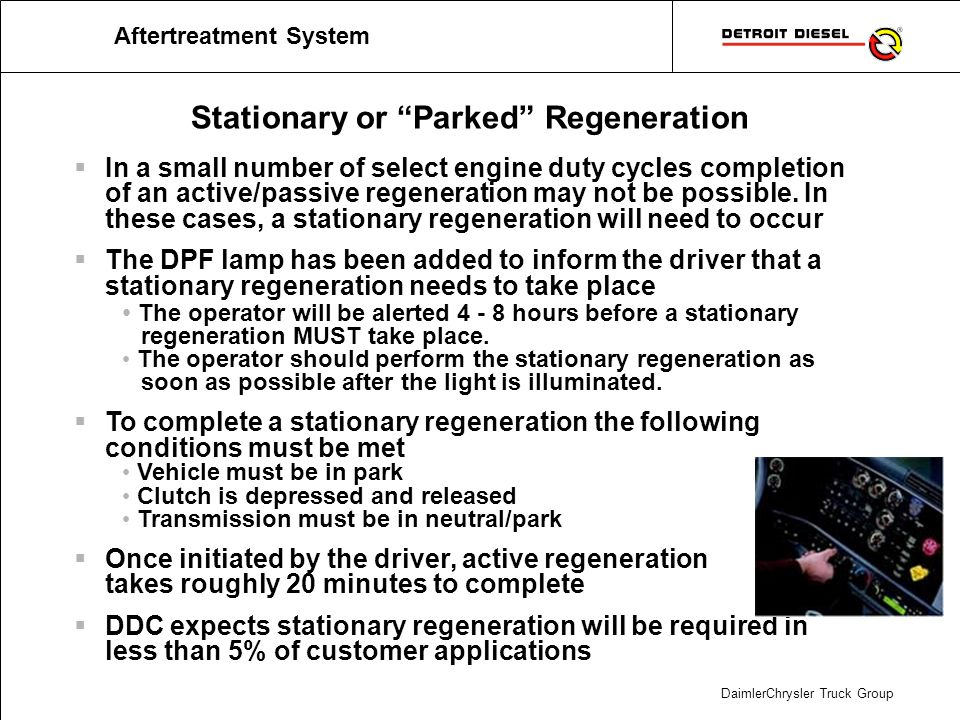 DaimlerChrysler Truck Group Stationary or Parked Regeneration In a small number of select engine duty cycles completion of an active/passive regenerat