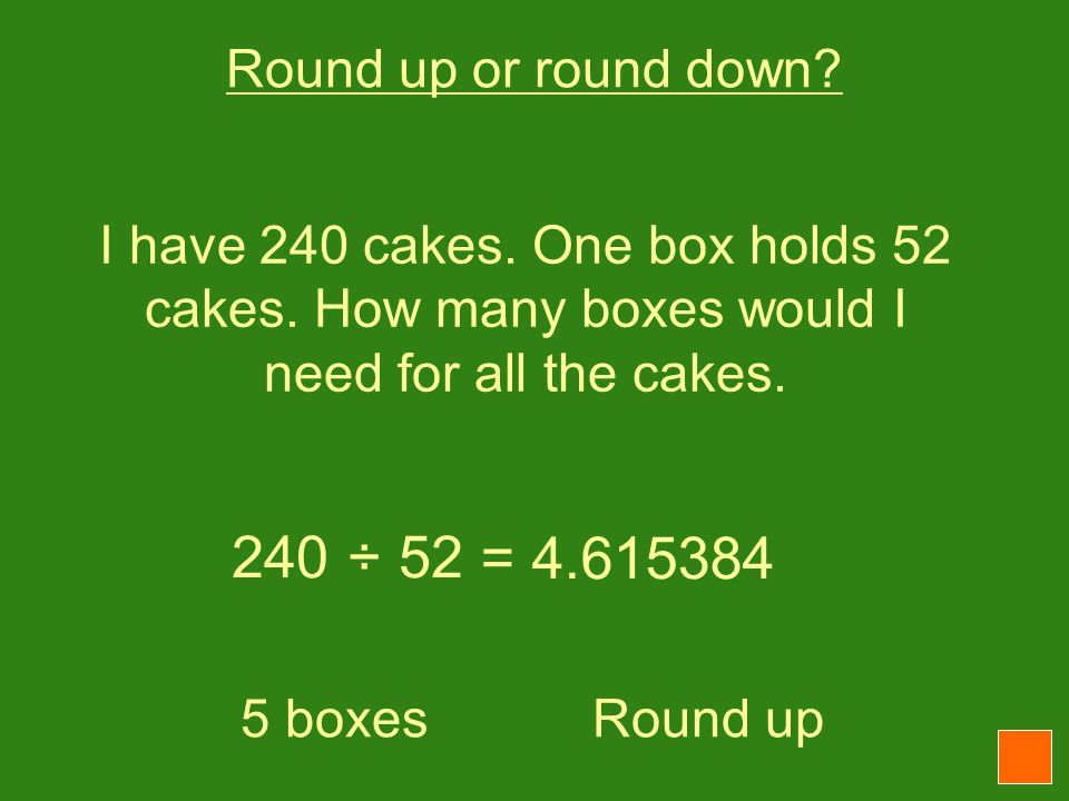 I have 240 cakes. One box holds 52 cakes. How many boxes would I need for all the cakes.