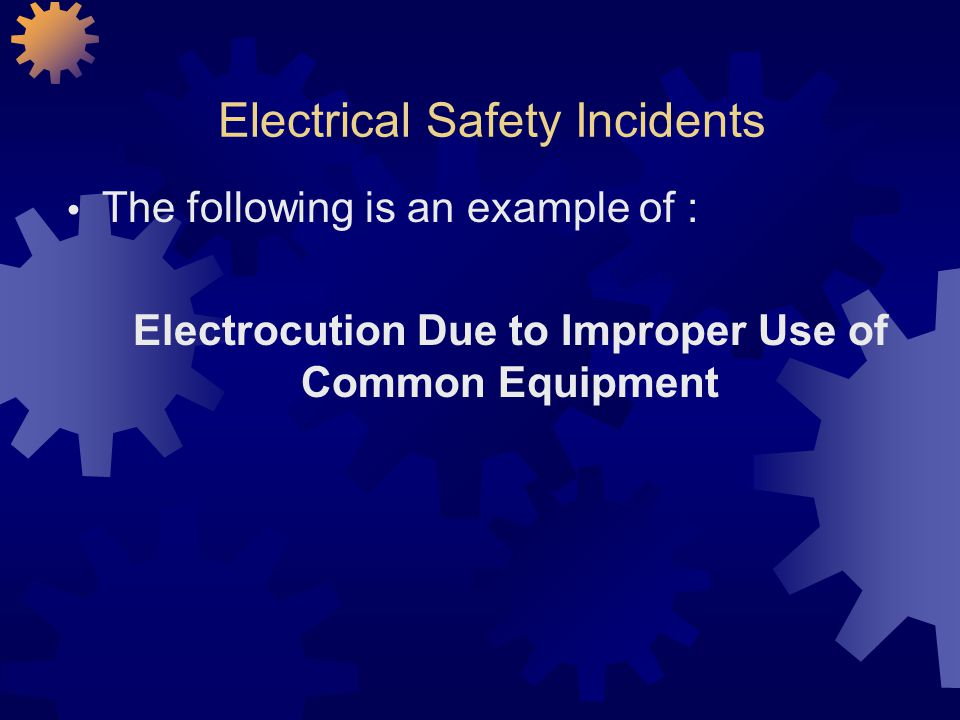 Electrical Safety Incidents The following is an example of : Electrocution Due to Improper Use of Common Equipment