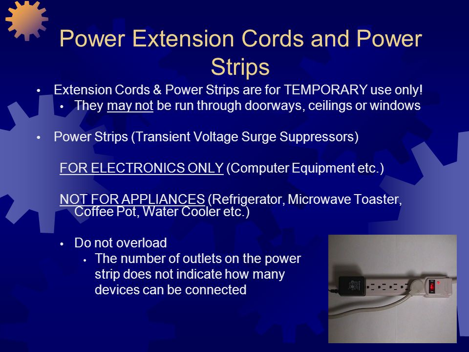 12 Power Extension Cords and Power Strips Extension Cords & Power Strips are for TEMPORARY use only! They may not be run through doorways, ceilings or