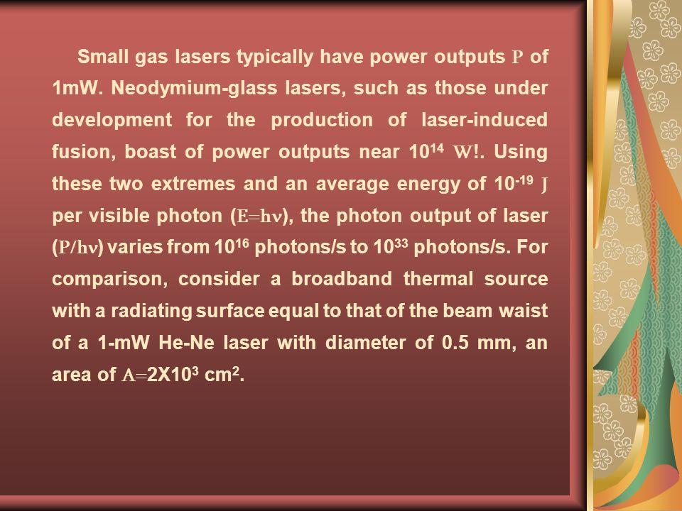 Small gas lasers typically have power outputs P of 1mW. Neodymium-glass lasers, such as those under development for the production of laser-induced fu
