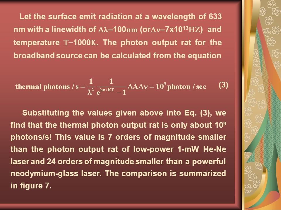 Let the surface emit radiation at a wavelength of 633 nm with a linewidth of 100 nm (or 7x10 13 HZ ) and temperature T 1000 K. The photon output rat f