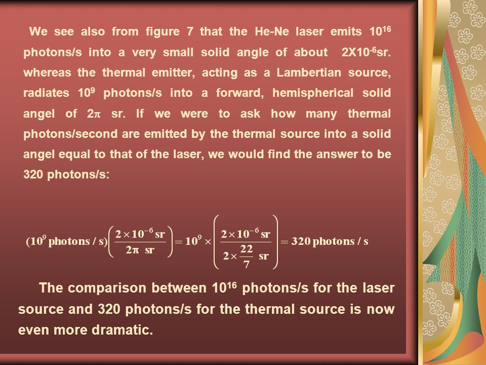 We see also from figure 7 that the He-Ne laser emits 10 16 photons/s into a very small solid angle of about 2X10 -6 sr. whereas the thermal emitter, a