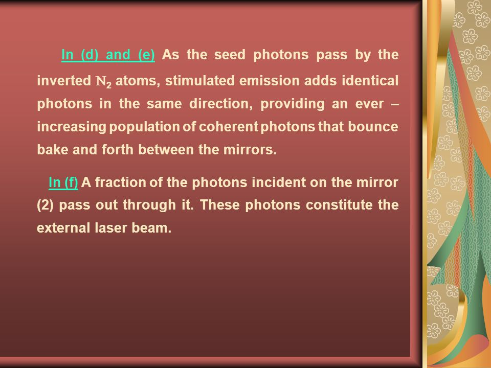 In (d) and (e) As the seed photons pass by the inverted 2 atoms, stimulated emission adds identical photons in the same direction, providing an ever –