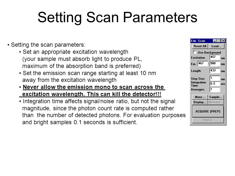 Setting Scan Parameters Setting the scan parameters: Set an appropriate excitation wavelength (your sample must absorb light to produce PL, maximum of