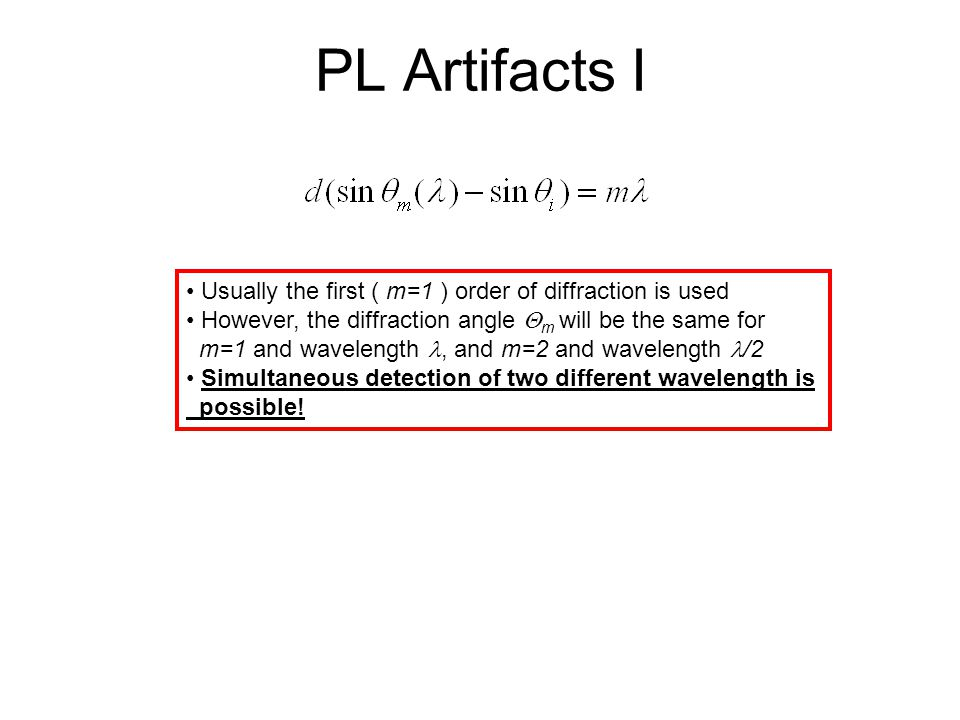 PL Artifacts I Usually the first ( m=1 ) order of diffraction is used However, the diffraction angle m will be the same for m=1 and wavelength, and m=