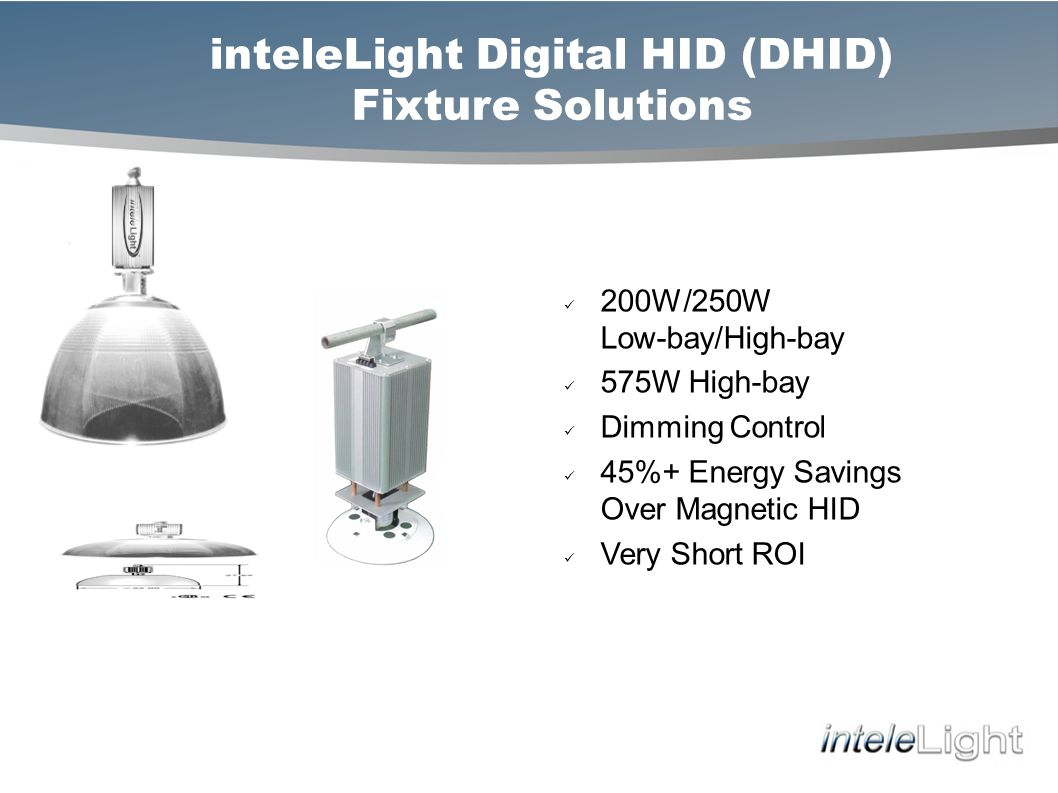 inteleLight Digital HID (DHID) Fixture Solutions 200W/250W Low-bay/High-bay 575W High-bay Dimming Control 45%+ Energy Savings Over Magnetic HID Very Short ROI