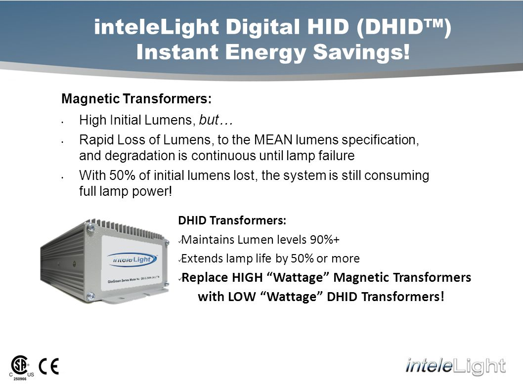 inteleLight Digital HID (DHID) Industry Case Study TRW Automotive - Tier-One Automotive Parts Manufacturing Plants Externally retrofitted existing 400W MH and HPS fixtures utilizing core and coil (magnetic) transformer with DHID 250W retrofit digital transformer.