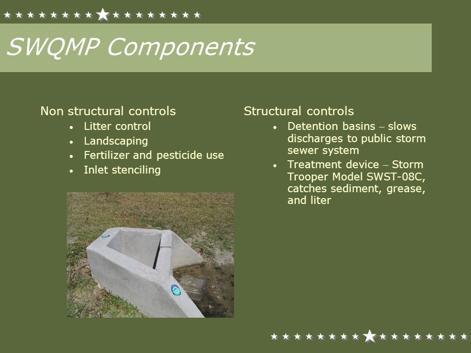 SWQMP Components Non structural controls Litter control Landscaping Fertilizer and pesticide use Inlet stenciling Structural controls Detention basins