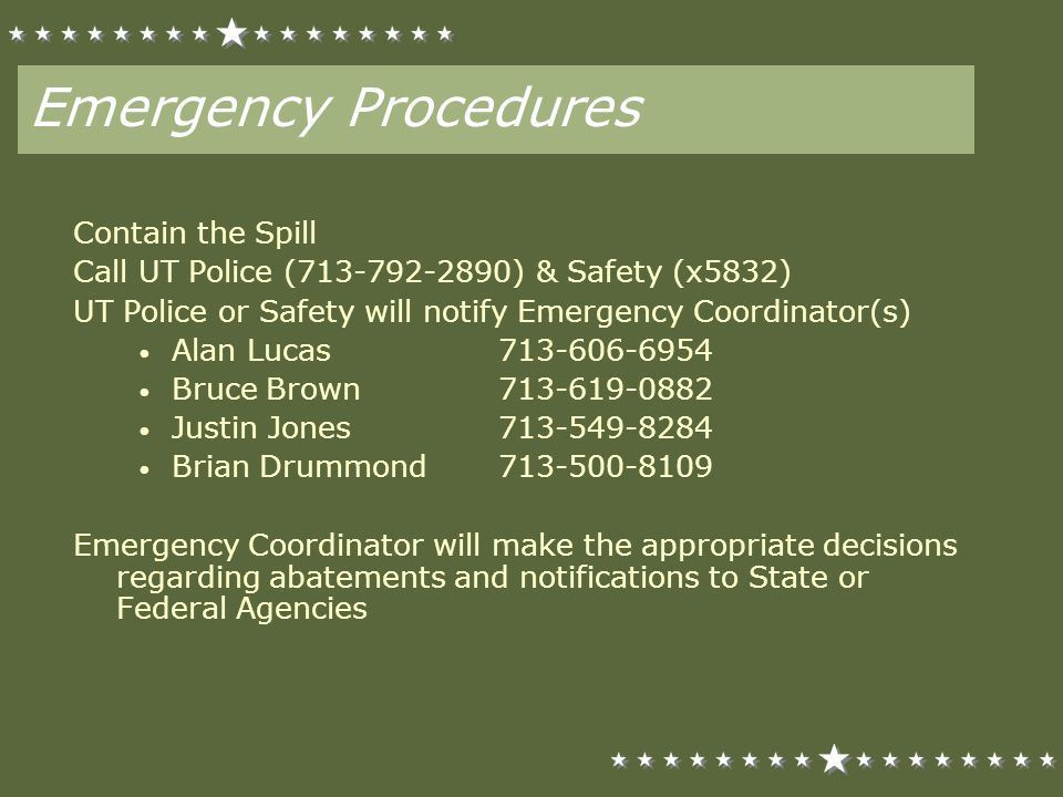 Emergency Procedures Contain the Spill Call UT Police (713-792-2890) & Safety (x5832) UT Police or Safety will notify Emergency Coordinator(s) Alan Lu