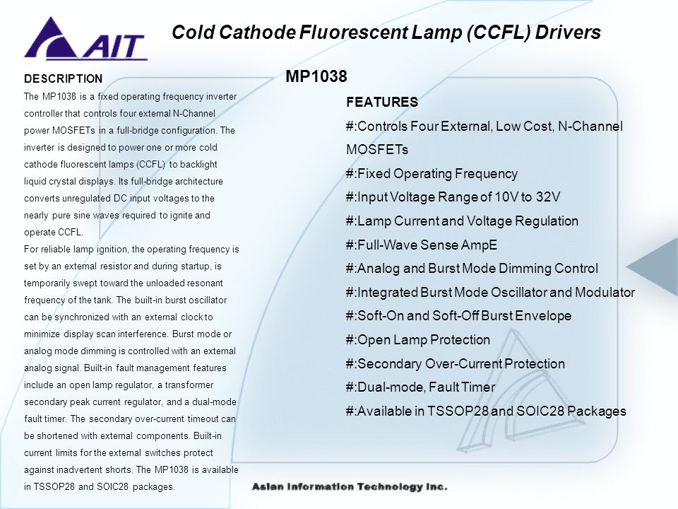 Cold Cathode Fluorescent Lamp (CCFL) Drivers MP1038 DESCRIPTION The MP1038 is a fixed operating frequency inverter controller that controls four exter
