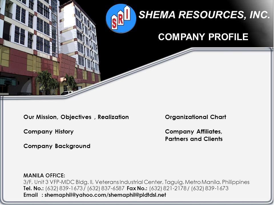 COMPANY PROFILE MANILA OFFICE: 3/F, Unit 3 VFP-MDC Bldg. II, Veterans Industrial Center, Taguig, Metro Manila, Philippines Tel. No.: (632) 839-1673 /