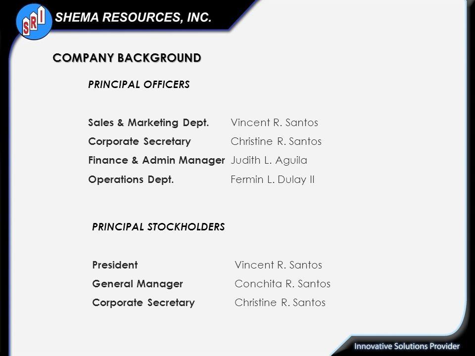 PRINCIPAL OFFICERS Sales & Marketing Dept. Vincent R. Santos Corporate Secretary Christine R. Santos Finance & Admin Manager Judith L. Aguila Operatio