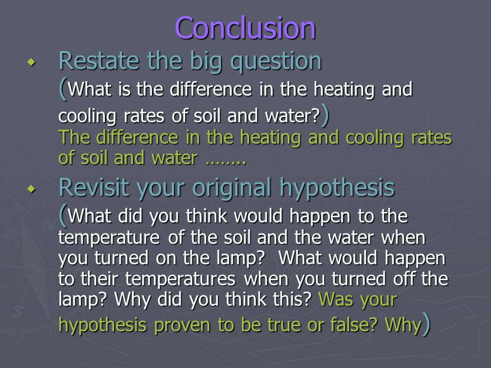 Restate the big question ( What is the difference in the heating and cooling rates of soil and water? ) The difference in the heating and cooling rate