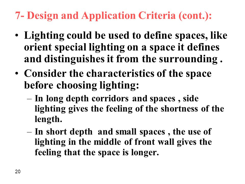 20 7- Design and Application Criteria (cont.): Lighting could be used to define spaces, like orient special lighting on a space it defines and distinguishes it from the surrounding.