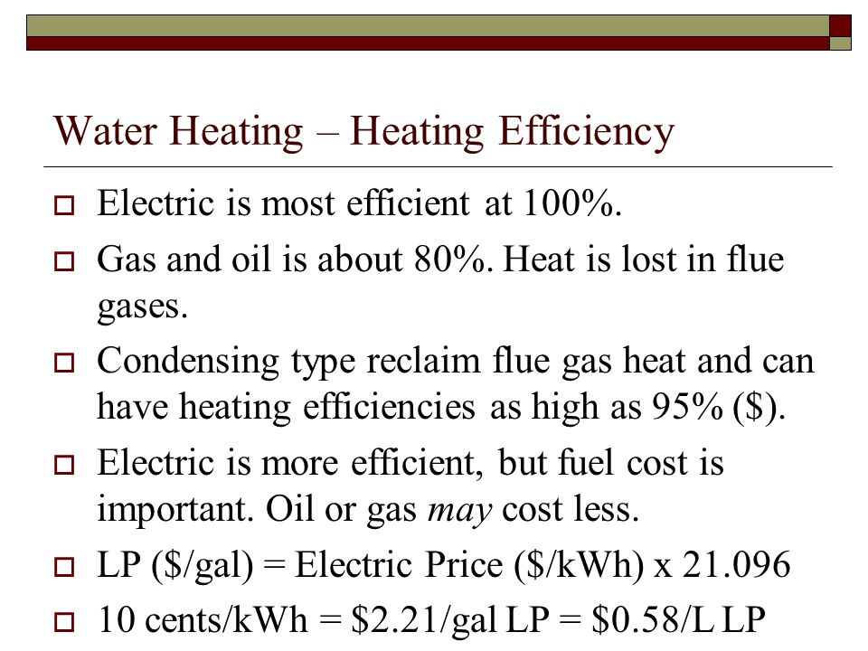Water Heating – Heating Efficiency Electric is most efficient at 100%.
