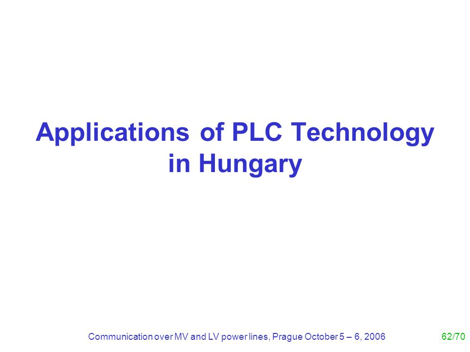 Communication over MV and LV power lines, Prague October 5 – 6, 200662/70 Applications of PLC Technology in Hungary
