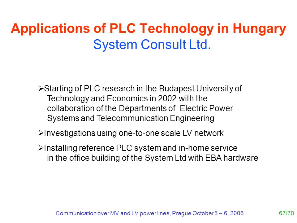 Communication over MV and LV power lines, Prague October 5 – 6, 200667/70 Applications of PLC Technology in Hungary System Consult Ltd. Starting of PL