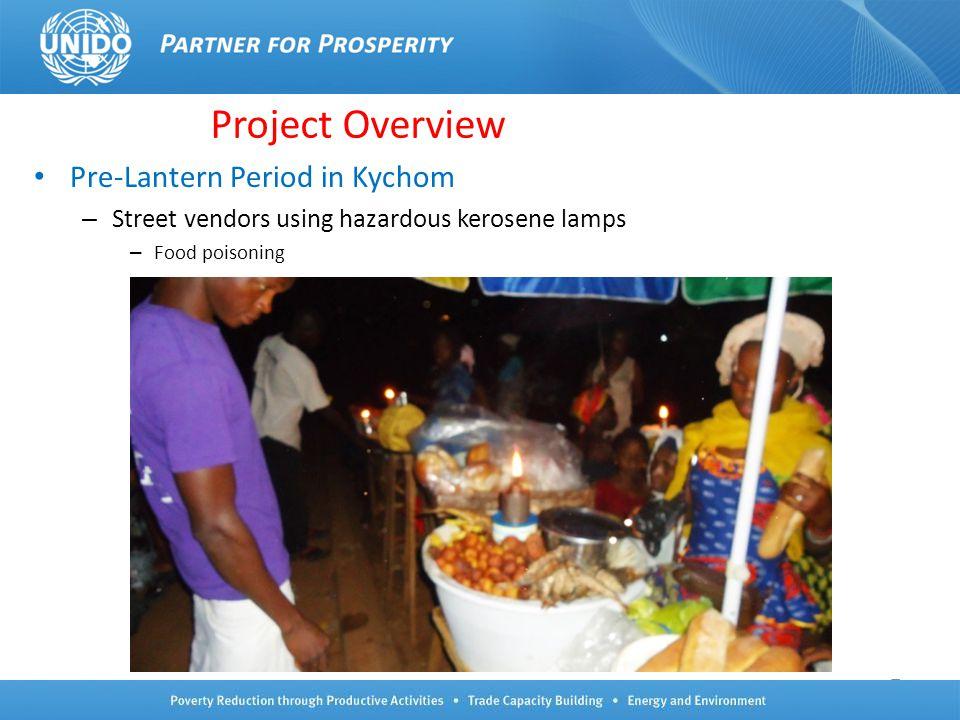 5 Project Overview Pre-Lantern Period in Kychom – Street vendors using hazardous kerosene lamps – Food poisoning 5