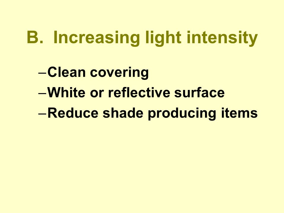 B. Increasing light intensity –Clean covering –White or reflective surface –Reduce shade producing items