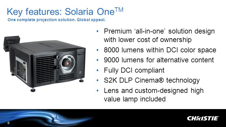 Key features: Solaria One TM One complete projection solution. Global appeal. 6 Premium all-in-one solution design with lower cost of ownership 8000 l