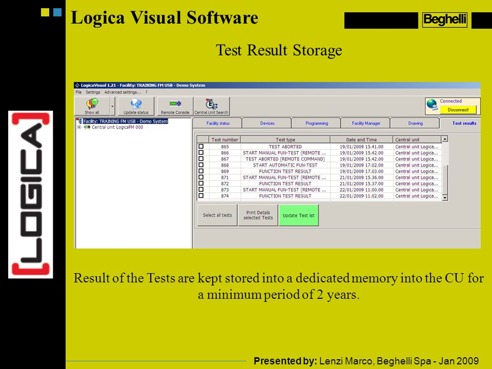 Logica Visual Software Test Result Storage Result of the Tests are kept stored into a dedicated memory into the CU for a minimum period of 2 years.