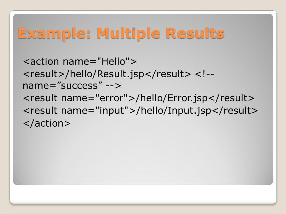 Example: Multiple Results /hello/Result.jsp /hello/Error.jsp /hello/Input.jsp