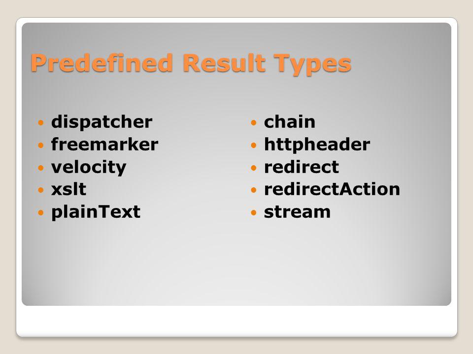 Predefined Result Types dispatcher freemarker velocity xslt plainText chain httpheader redirect redirectAction stream