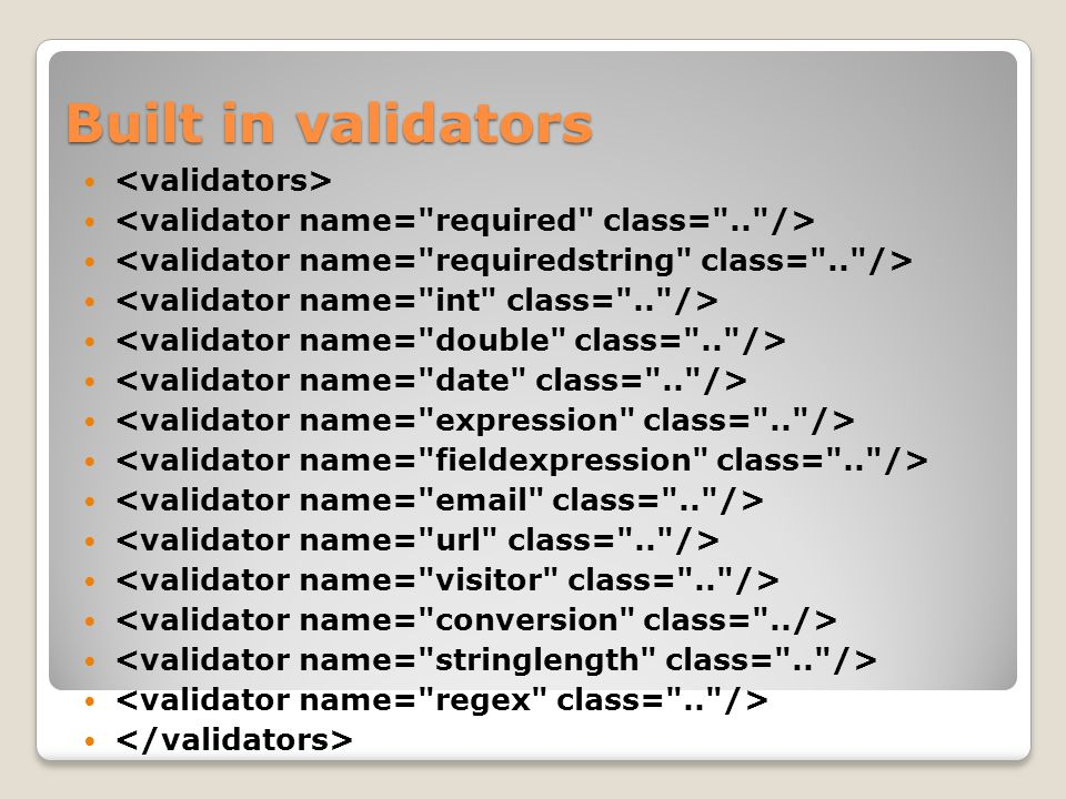 Defining Validation Rules Per Action class: in a file named -validation.xml Per Action alias: in a file named - validation.xml Inheritance hierarchy and interfaces implemented by Action class Searches up the inheritance tree of the action to find default validations for parent classes of the Action and interfaces implemented