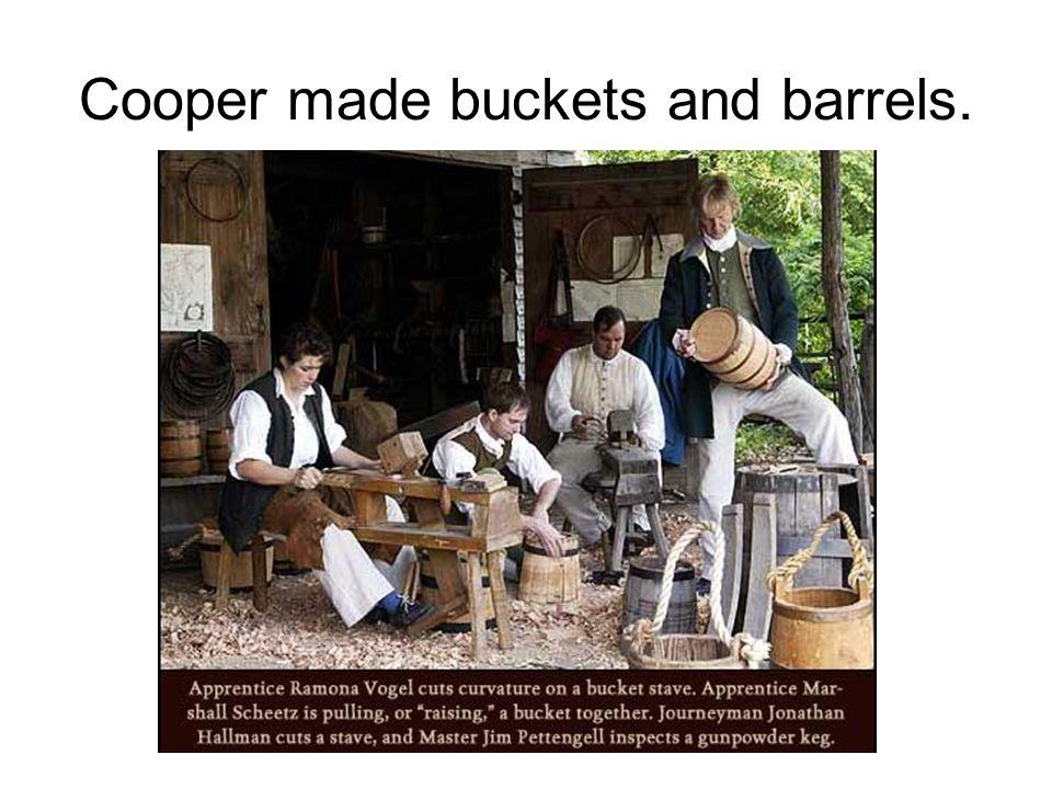 Cooper made buckets and barrels.