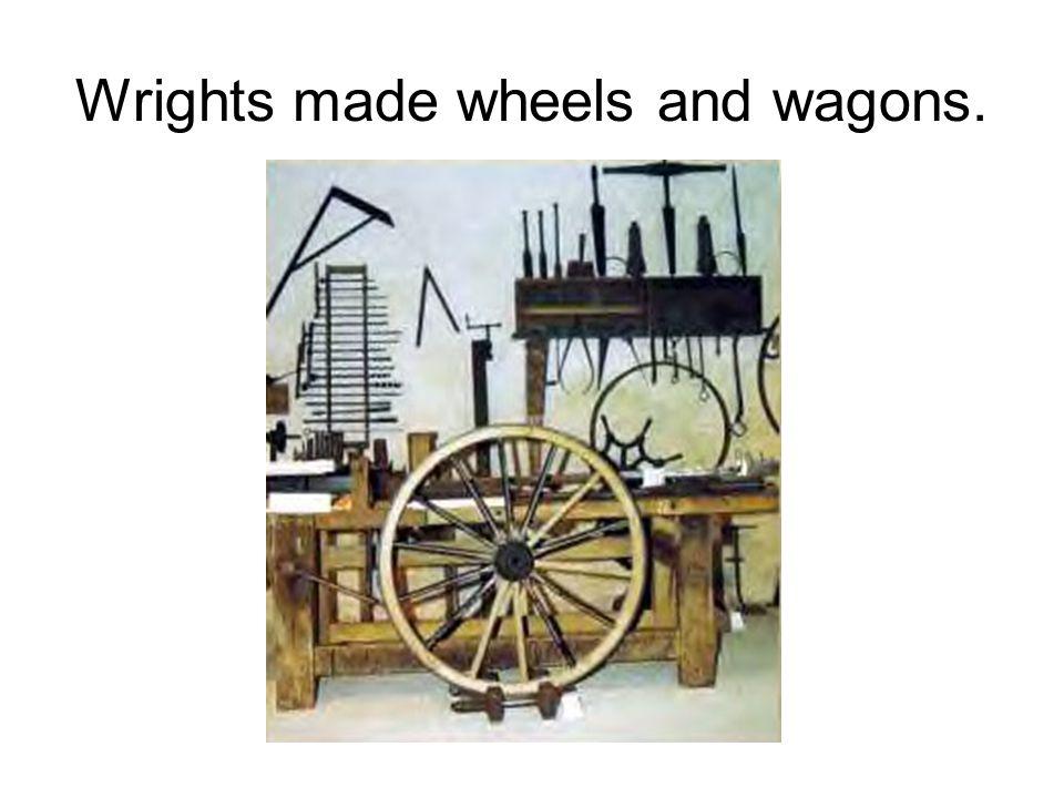Wrights made wheels and wagons.