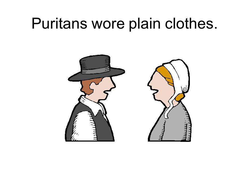 Puritans wore plain clothes.