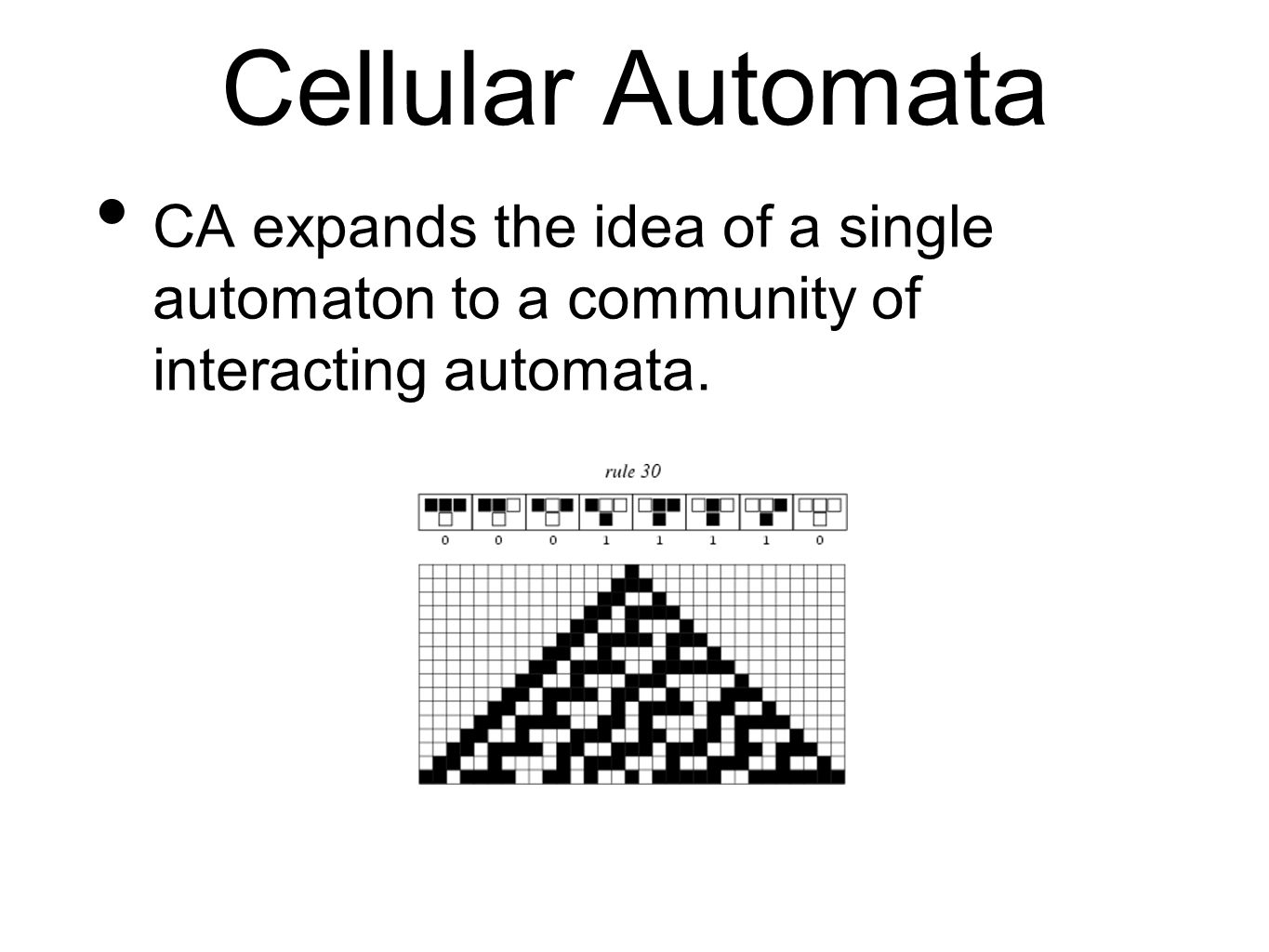 CA expands the idea of a single automaton to a community of interacting automata. Cellular Automata