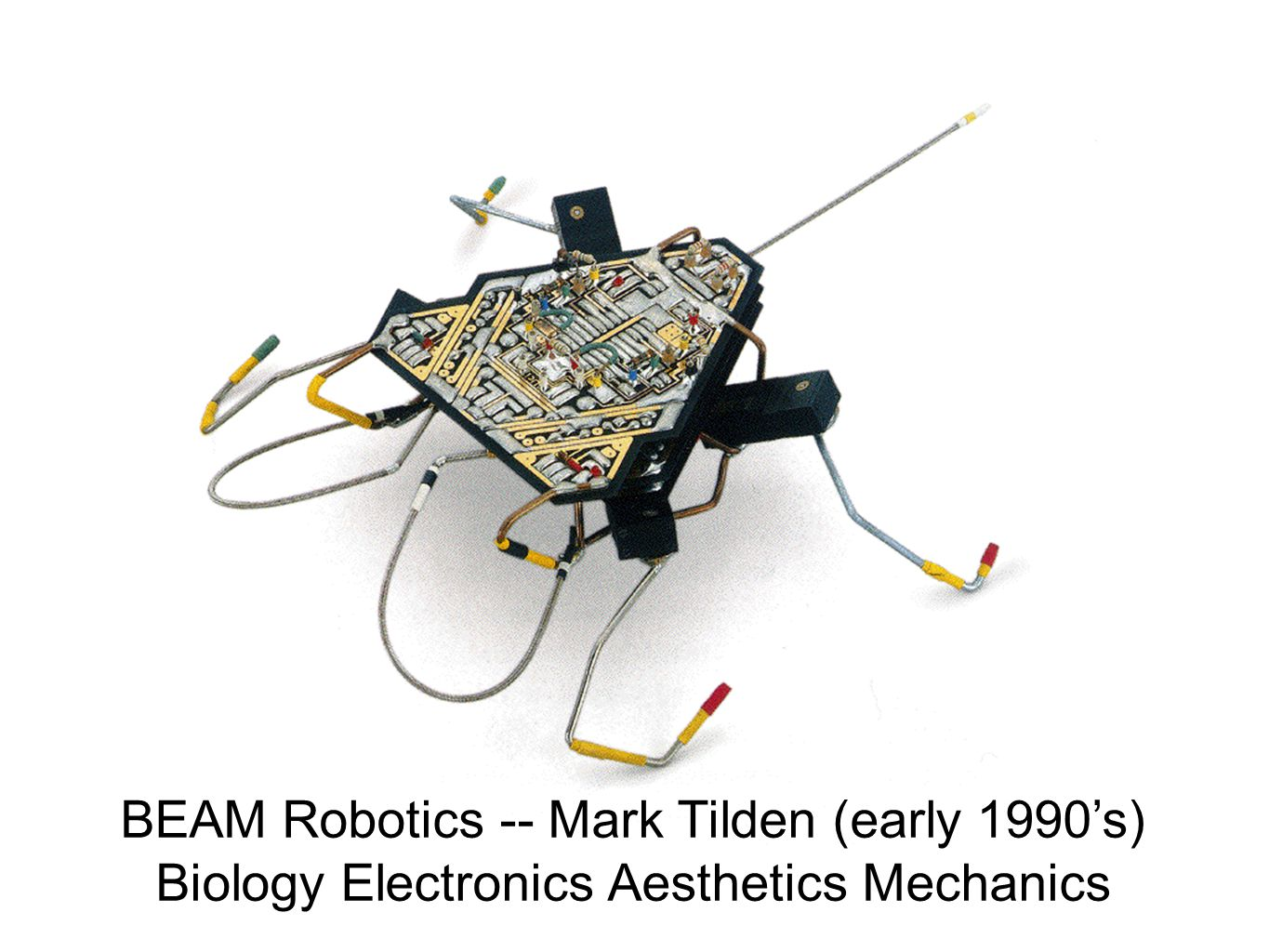 BEAM Robotics -- Mark Tilden (early 1990s) Biology Electronics Aesthetics Mechanics