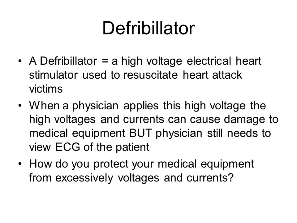 Defribillator A Defribillator = a high voltage electrical heart stimulator used to resuscitate heart attack victims When a physician applies this high