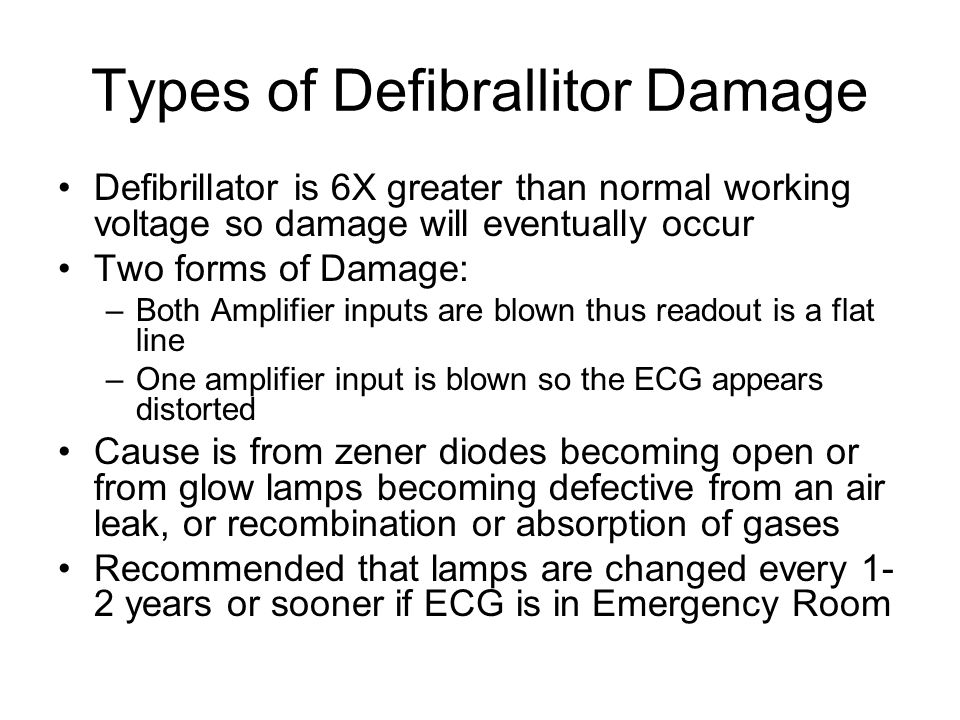Types of Defibrallitor Damage Defibrillator is 6X greater than normal working voltage so damage will eventually occur Two forms of Damage: –Both Ampli