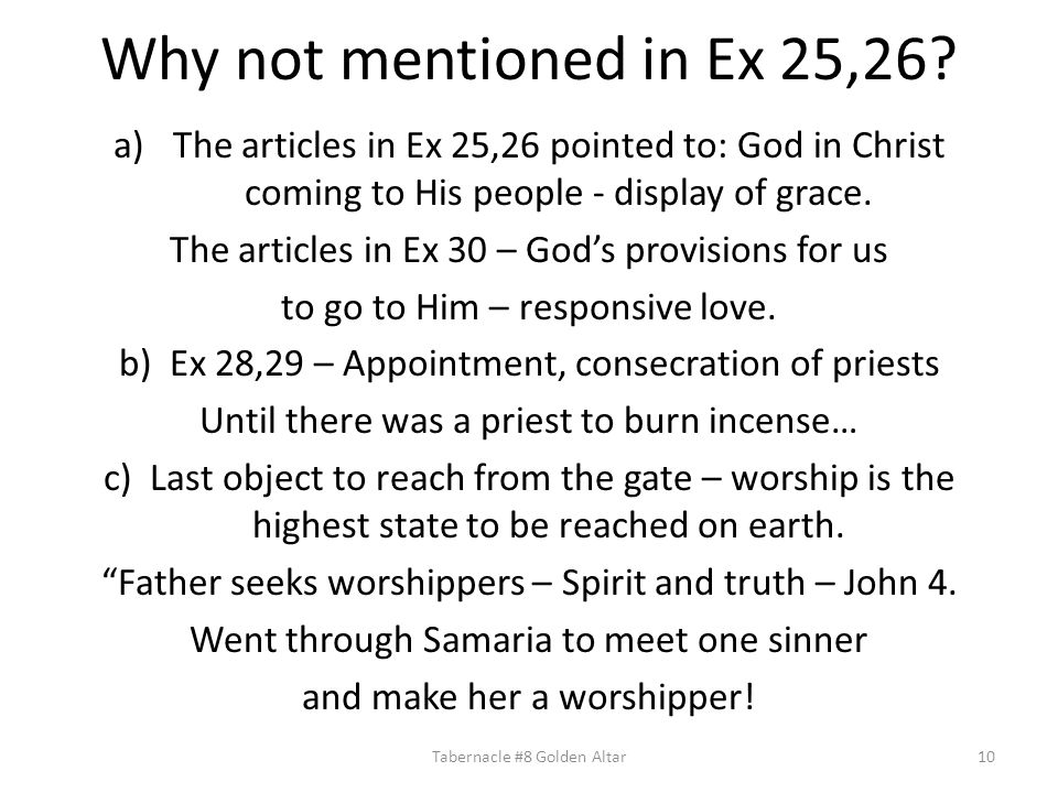 Why not mentioned in Ex 25,26? a)The articles in Ex 25,26 pointed to: God in Christ coming to His people - display of grace. The articles in Ex 30 – G