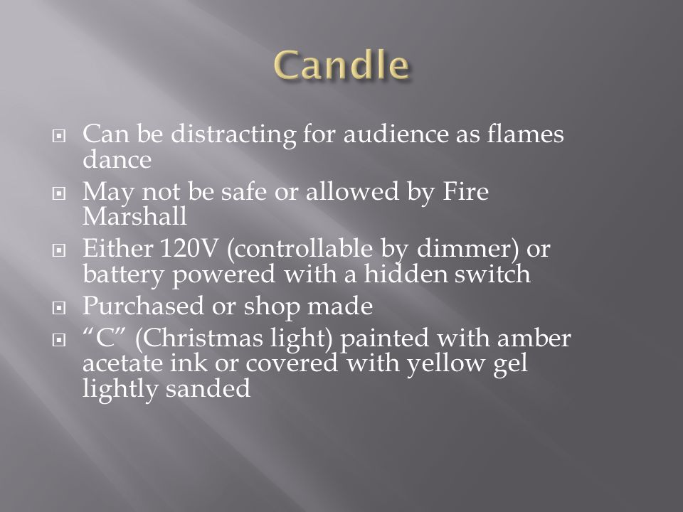 Never use liquid fuel on stage Violates fire code Dont let wires and cables be a trip hazard Run under cables, platforms, or in corners Tape into place or cover with rugs If using candles on stage, keep away from anything flammable, such as scenery drapes and costumes